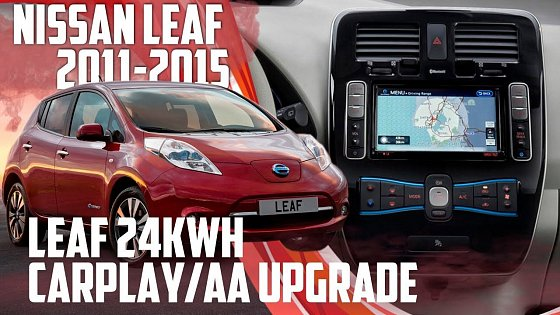 Video: Nissan Leaf 24kwh adding CarPlay & Android Auto via upgrade to the 30kwh system!