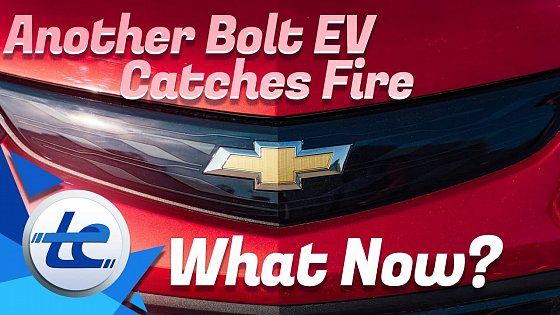 Video: Another Chevrolet Bolt EV Catches Fire - Now What?